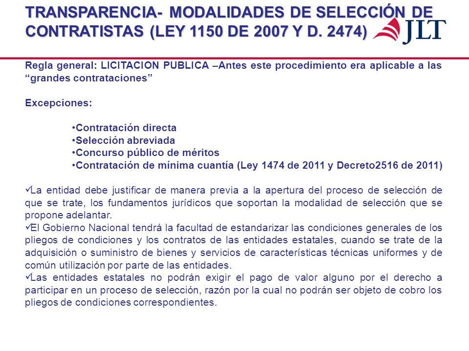 TRANSPARENCIA- MODALIDADES DE SELECCIÓN DE CONTRATISTAS (LEY 1150 DE 2007 Y D. 2474) Regla general: LICITACION PUBLICA –Antes este procedimiento era a
