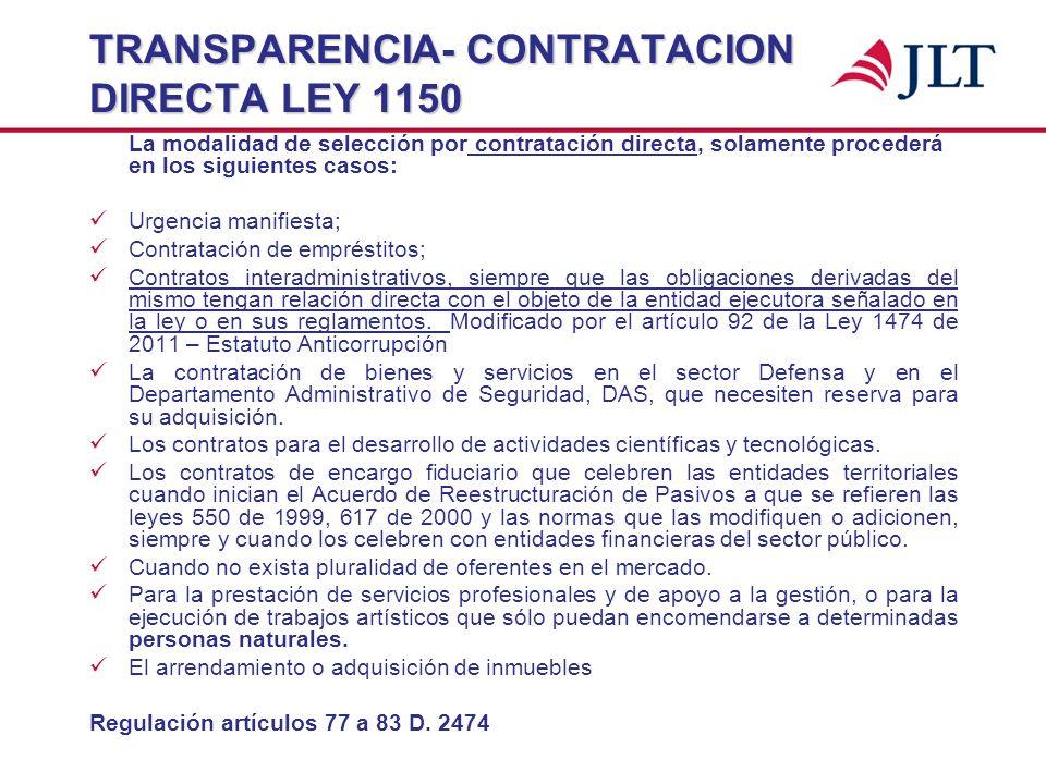 TRANSPARENCIA- CONTRATACION DIRECTA LEY 1150 La modalidad de selección por contratación directa, solamente procederá en los siguientes casos: Urgencia