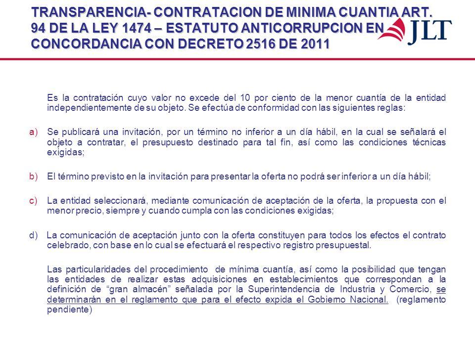 TRANSPARENCIA- CONTRATACION DE MINIMA CUANTIA ART. 94 DE LA LEY 1474 – ESTATUTO ANTICORRUPCION EN CONCORDANCIA CON DECRETO 2516 DE 2011 Es la contrata