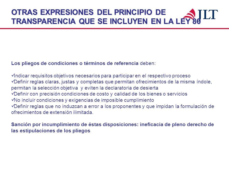 OTRAS EXPRESIONES DEL PRINCIPIO DE TRANSPARENCIA QUE SE INCLUYEN EN LA LEY 80 Los pliegos de condiciones o términos de referencia deben: Indicar requi