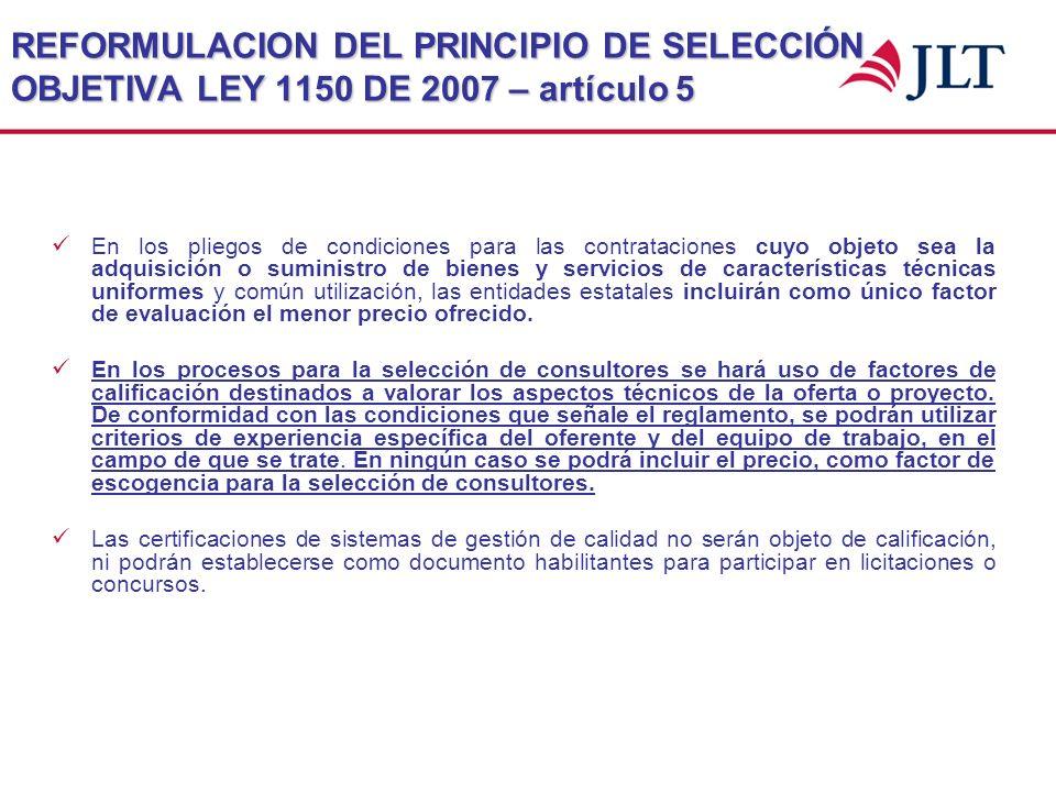 REFORMULACION DEL PRINCIPIO DE SELECCIÓN OBJETIVA LEY 1150 DE 2007 – artículo 5 En los pliegos de condiciones para las contrataciones cuyo objeto sea