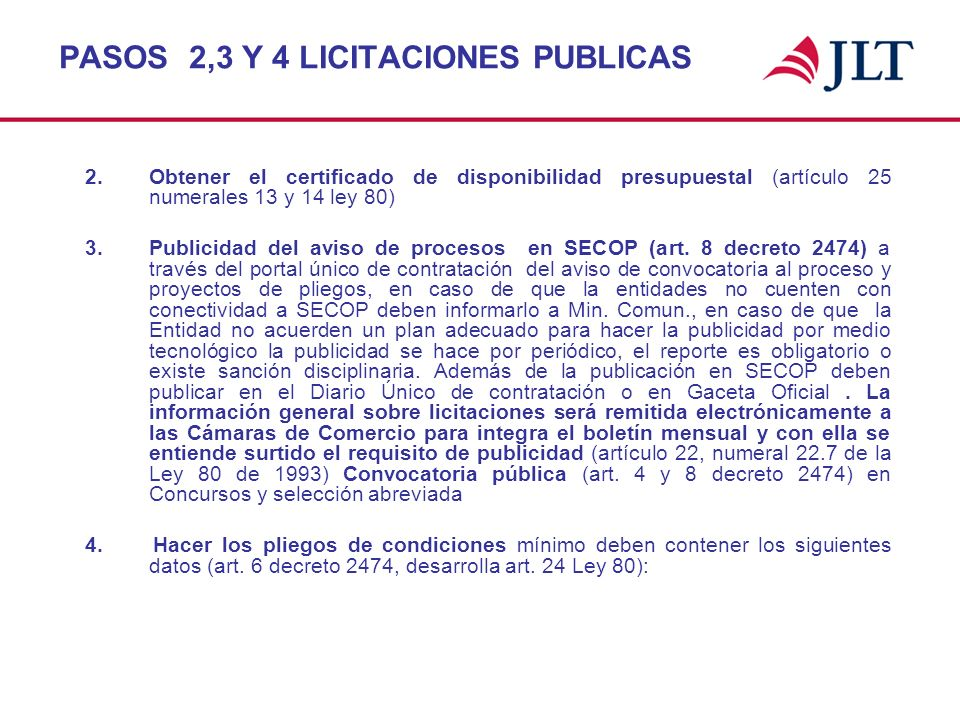 PASOS 2,3 Y 4 LICITACIONES PUBLICAS 2. Obtener el certificado de disponibilidad presupuestal (artículo 25 numerales 13 y 14 ley 80) 3. Publicidad del