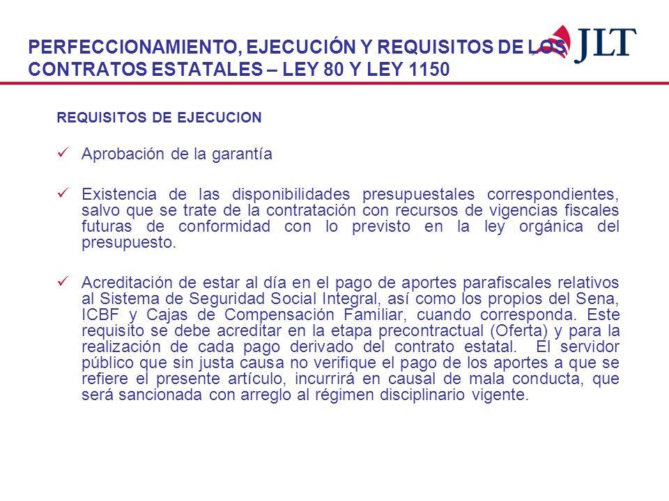PERFECCIONAMIENTO, EJECUCIÓN Y REQUISITOS DE LOS CONTRATOS ESTATALES – LEY 80 Y LEY 1150 REQUISITOS DE EJECUCION Aprobación de la garantía Existencia