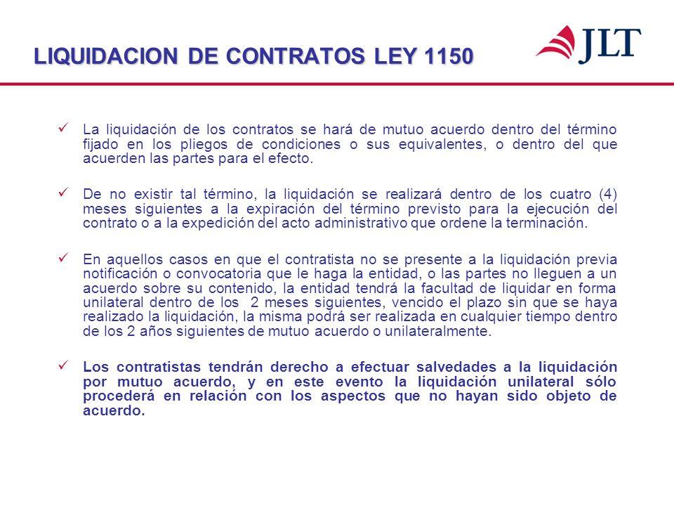 LIQUIDACION DE CONTRATOS LEY 1150 La liquidación de los contratos se hará de mutuo acuerdo dentro del término fijado en los pliegos de condiciones o s