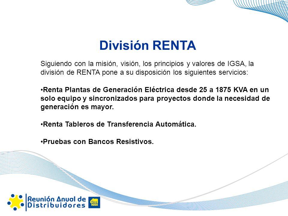 División RENTA Siguiendo con la misión, visión, los principios y valores de IGSA, la división de RENTA pone a su disposición los siguientes servicios: Renta Plantas de Generación Eléctrica desde 25 a 1875 KVA en un solo equipo y sincronizados para proyectos donde la necesidad de generación es mayor.