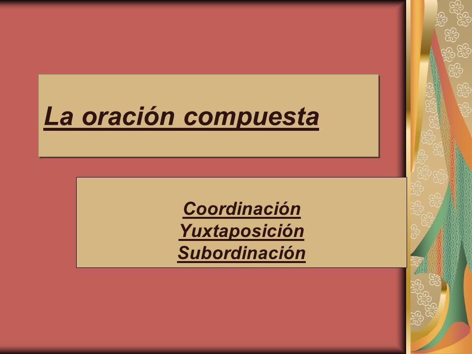 La oración compuesta Formada por dos o más oraciones denominadas proposiciones que, aunque pueden tener sentido por sí solas, dependen de una unidad mayor.