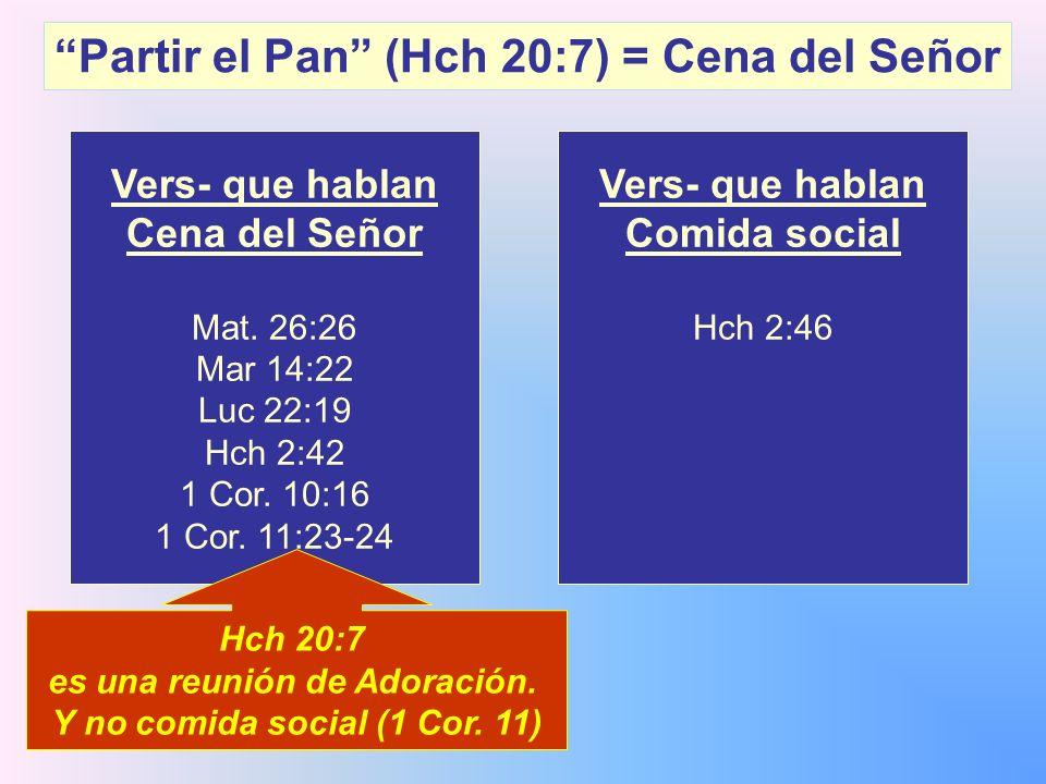Partir el Pan (Hch 20:7) = Cena del Señor Vers- que hablan Cena del Señor Mat. 26:26 Mar 14:22 Luc 22:19 Hch 2:42 1 Cor. 10:16 1 Cor. 11:23-24 Vers- q