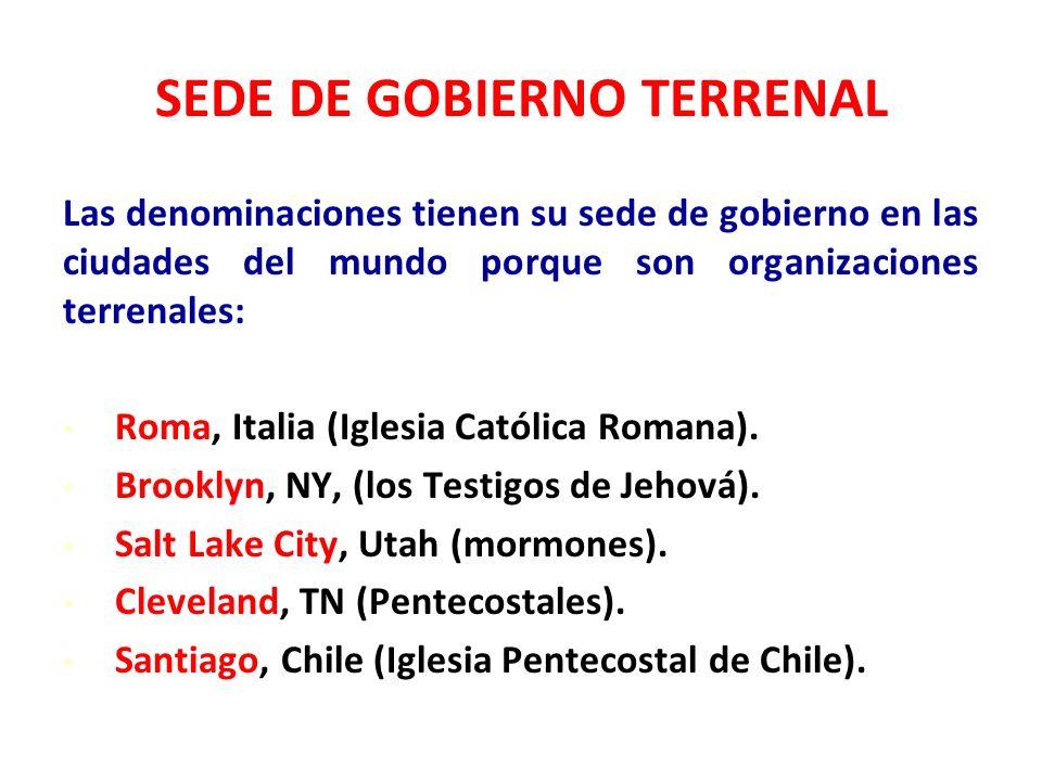 SEDE DE GOBIERNO TERRENAL Las denominaciones tienen su sede de gobierno en las ciudades del mundo porque son organizaciones terrenales: Roma, Italia (