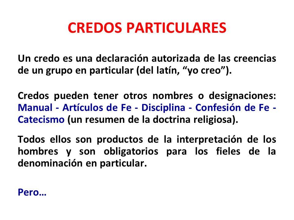 CREDOS PARTICULARES Un credo es una declaración autorizada de las creencias de un grupo en particular (del latín, yo creo). Credos pueden tener otros