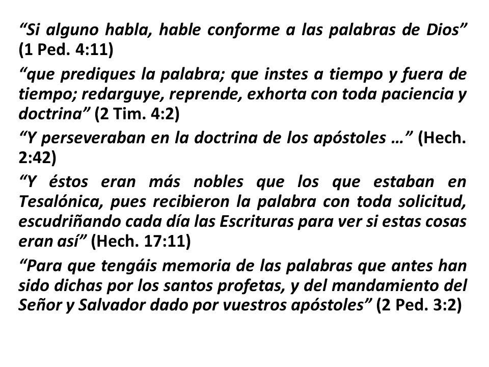 Si alguno habla, hable conforme a las palabras de Dios (1 Ped. 4:11) que prediques la palabra; que instes a tiempo y fuera de tiempo; redarguye, repre