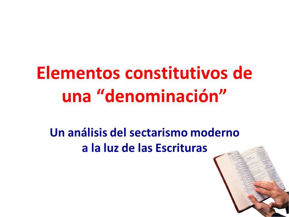 Elementos constitutivos de una denominación Un análisis del sectarismo moderno a la luz de las Escrituras