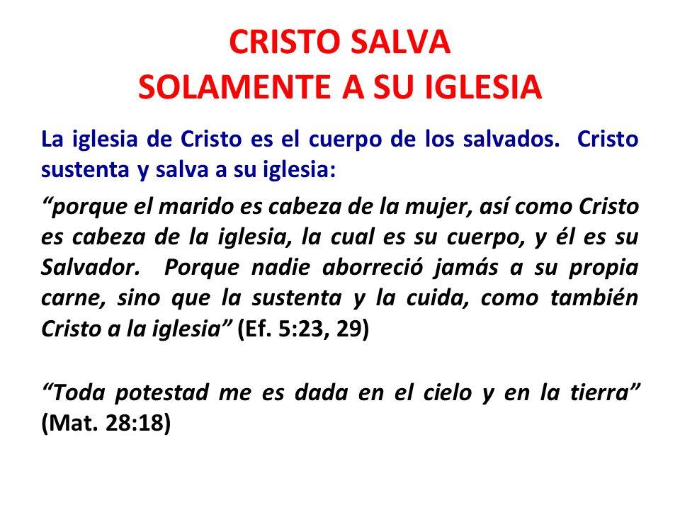 CRISTO SALVA SOLAMENTE A SU IGLESIA La iglesia de Cristo es el cuerpo de los salvados. Cristo sustenta y salva a su iglesia: porque el marido es cabez