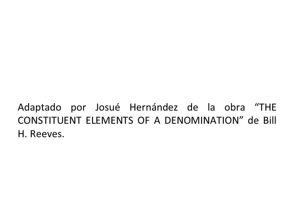 Adaptado por Josué Hernández de la obra THE CONSTITUENT ELEMENTS OF A DENOMINATION de Bill H. Reeves.