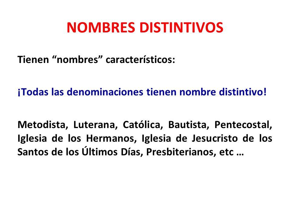 NOMBRES DISTINTIVOS Tienen nombres característicos: ¡Todas las denominaciones tienen nombre distintivo! Metodista, Luterana, Católica, Bautista, Pente