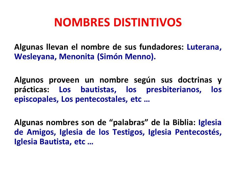 NOMBRES DISTINTIVOS Algunas llevan el nombre de sus fundadores: Luterana, Wesleyana, Menonita (Simón Menno). Algunos proveen un nombre según sus doctr