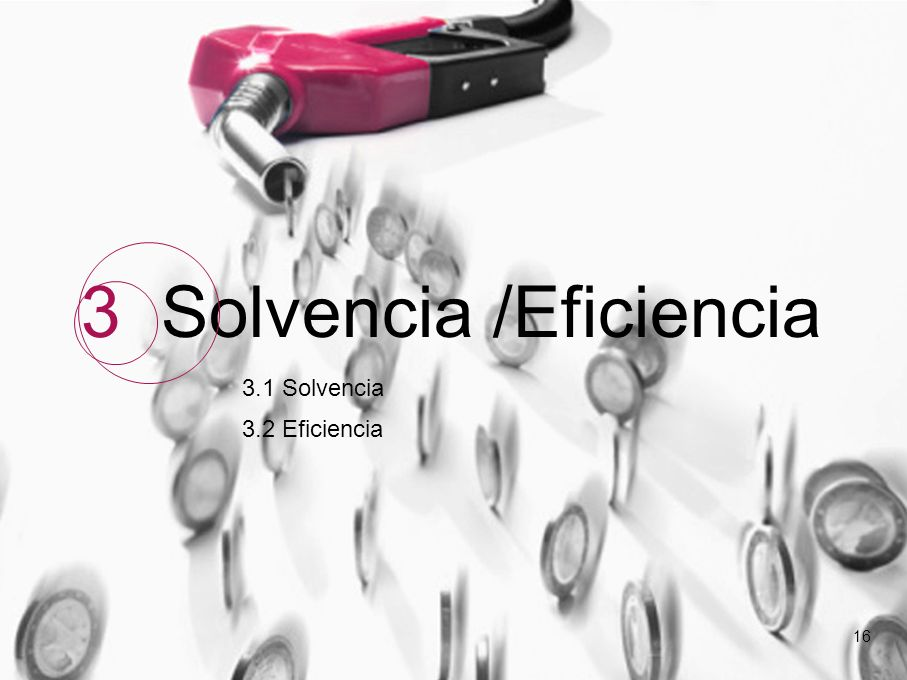 16 3.1 Solvencia 3.2 Eficiencia 3 Solvencia /Eficiencia 16
