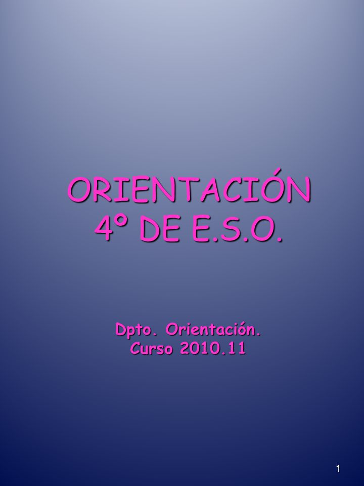 ORIENTACIÓN 4º DE E.S.O. Dpto. Orientación. Curso 2010.11 1