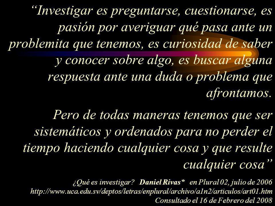 Investigar es preguntarse, cuestionarse, es pasión por averiguar qué pasa ante un problemita que tenemos, es curiosidad de saber y conocer sobre algo,