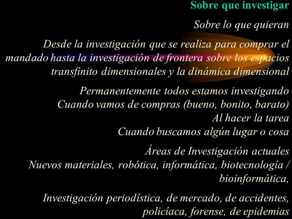Sobre que investigar Sobre lo que quieran Desde la investigación que se realiza para comprar el mandado hasta la investigación de frontera sobre los e