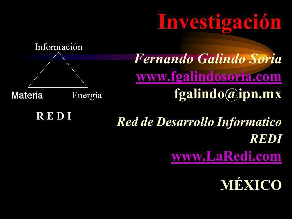Investigación Fernando Galindo Soria www.fgalindosoria.com fgalindo@ipn.mx Red de Desarrollo Informatico REDI www.LaRedi.com MÉXICOwww.fgalindosoria.c