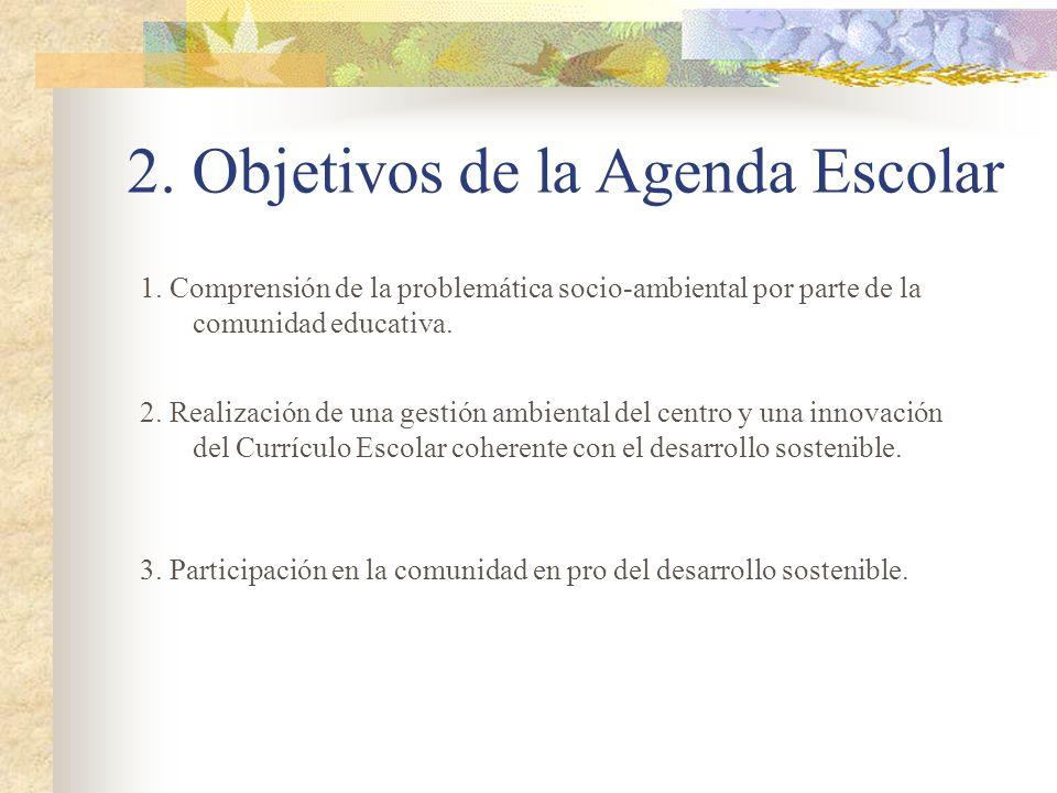 2. Objetivos de la Agenda Escolar 1. Comprensión de la problemática socio-ambiental por parte de la comunidad educativa. 3. Participación en la comuni