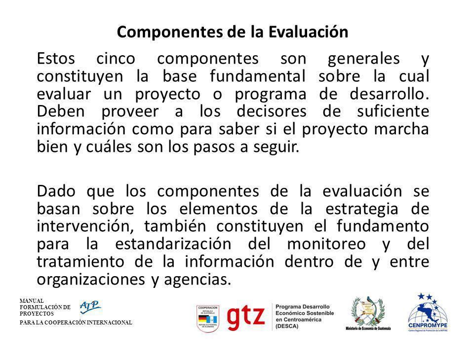 MANUAL FORMULACIÓN DE PROYECTOS PARA LA COOPERACIÓN INTERNACIONAL Componentes de la Evaluación Estos cinco componentes son generales y constituyen la