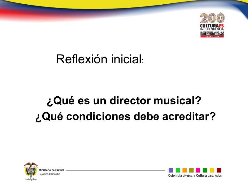 ¿Qué es un director musical ¿Qué condiciones debe acreditar Reflexión inicial :