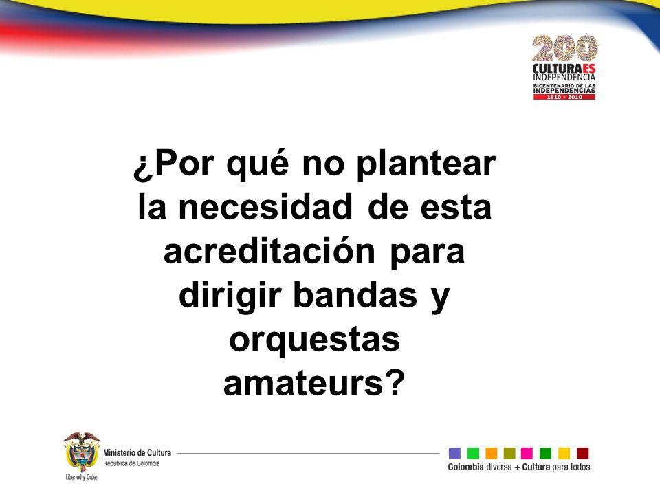 ¿Por qué no plantear la necesidad de esta acreditación para dirigir bandas y orquestas amateurs?