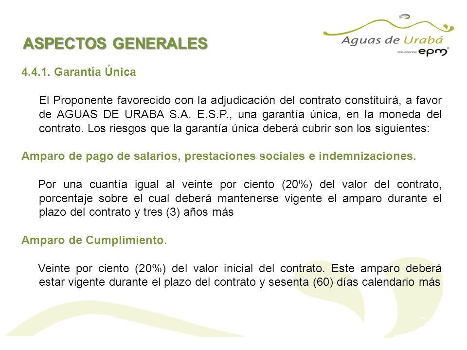 ASPECTOS GENERALES 4.4.1. Garantía Única El Proponente favorecido con la adjudicación del contrato constituirá, a favor de AGUAS DE URABA S.A. E.S.P.,