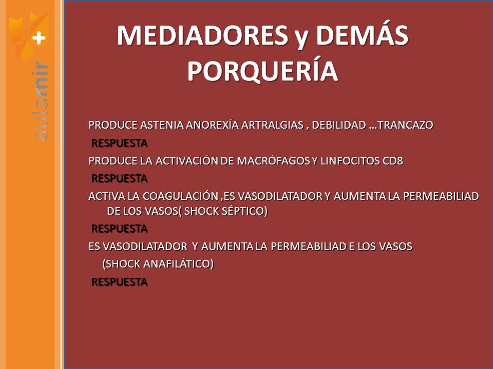 MEDIADORES y DEMÁS PORQUERÍA PRODUCE ASTENIA ANOREXÍA ARTRALGIAS, DEBILIDAD …TRANCAZO RESPUESTA RESPUESTA PRODUCE LA ACTIVACIÓN DE MACRÓFAGOS Y LINFOC