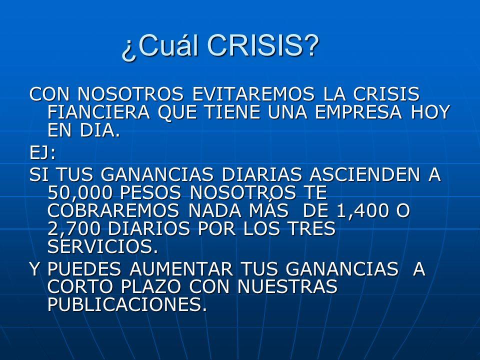 ¿Cuál CRISIS? CON NOSOTROS EVITAREMOS LA CRISIS FIANCIERA QUE TIENE UNA EMPRESA HOY EN DIA. EJ: SI TUS GANANCIAS DIARIAS ASCIENDEN A 50,000 PESOS NOSO
