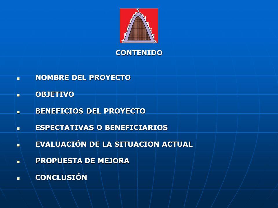 CONTENIDO NOMBRE DEL PROYECTO NOMBRE DEL PROYECTO OBJETIVO OBJETIVO BENEFICIOS DEL PROYECTO BENEFICIOS DEL PROYECTO ESPECTATIVAS O BENEFICIARIOS ESPEC