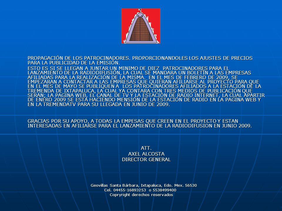PROPAGACIÓN DE LOS PATROCINADORES. PROPORCIONANDOLES LOS AJUSTES DE PRECIOS PARA LA PUBLICIDAD DE LA EMISIÓN. ESTO ES SI SE LLEGAN A JUNTAR UN MINIMO
