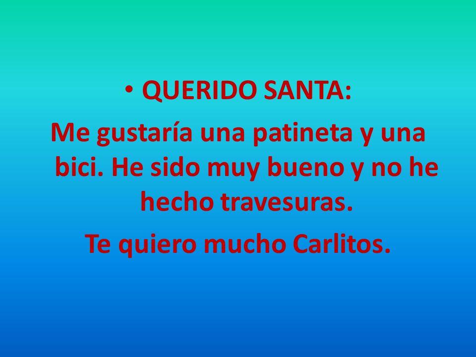 QUERIDO SANTA: Me gustaría una patineta y una bici. He sido muy bueno y no he hecho travesuras. Te quiero mucho Carlitos.