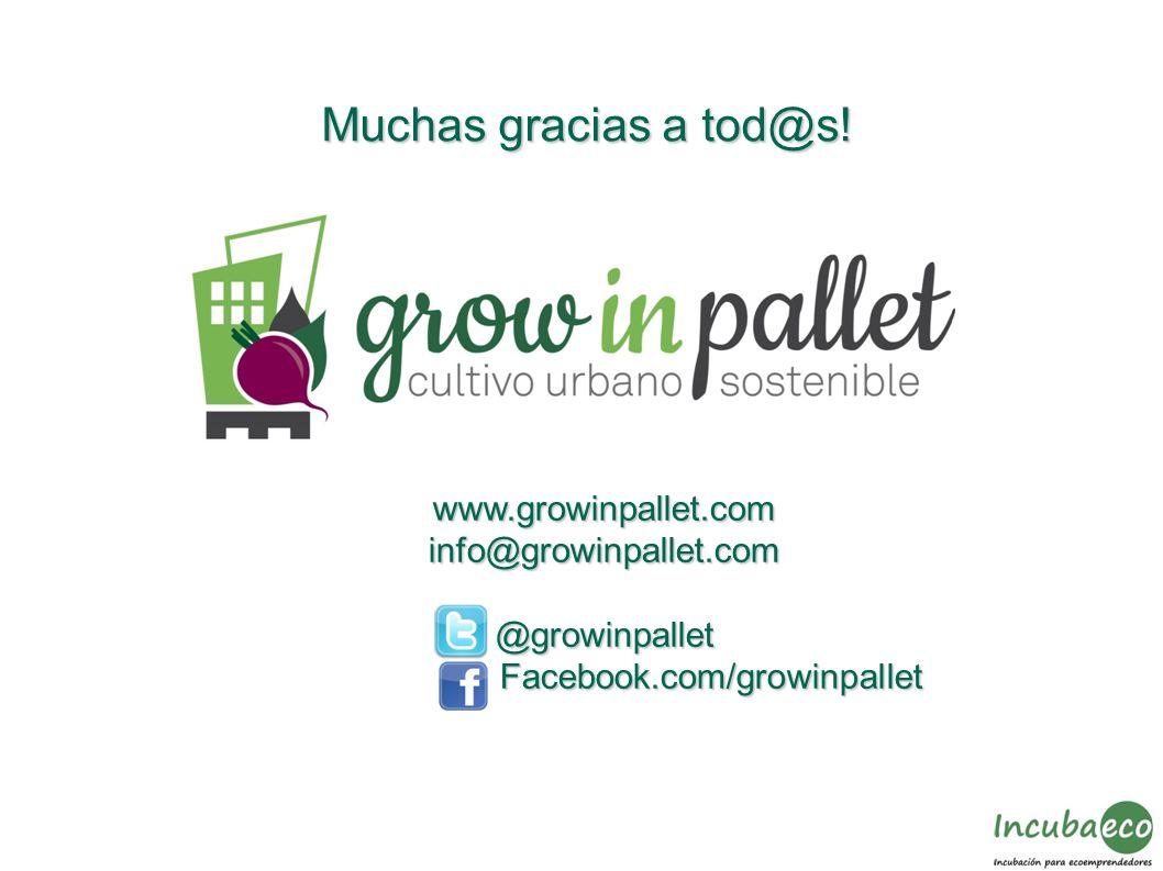 Muchas gracias a tod@s! www.growinpallet.cominfo@growinpallet.com@growinpallet Facebook.com/growinpallet Facebook.com/growinpallet
