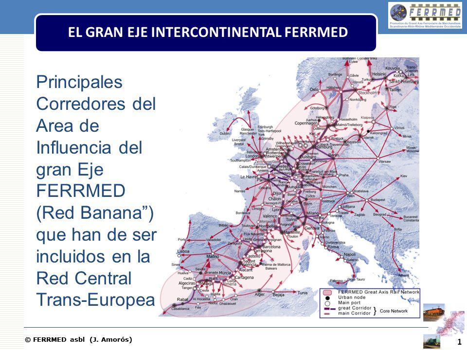 © FERRMED asbl (J. Amorós) EL GRAN EJE INTERCONTINENTAL FERRMED Principales Corredores del Area de Influencia del gran Eje FERRMED (Red Banana) que ha