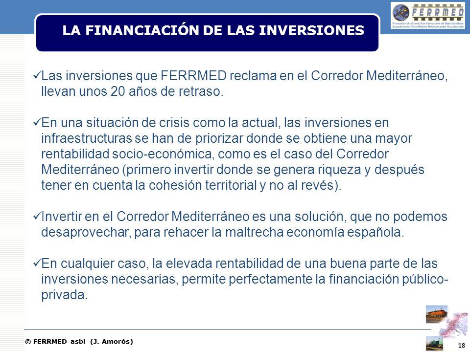 © FERRMED asbl (J. Amorós) LA FINANCIACIÓN DE LAS INVERSIONES Las inversiones que FERRMED reclama en el Corredor Mediterráneo, llevan unos 20 años de