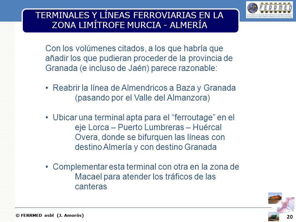 © FERRMED asbl (J. Amorós) TERMINALES Y LÍNEAS FERROVIARIAS EN LA ZONA LIMÍTROFE MURCIA - ALMERÍA 20 Con los volúmenes citados, a los que habría que a