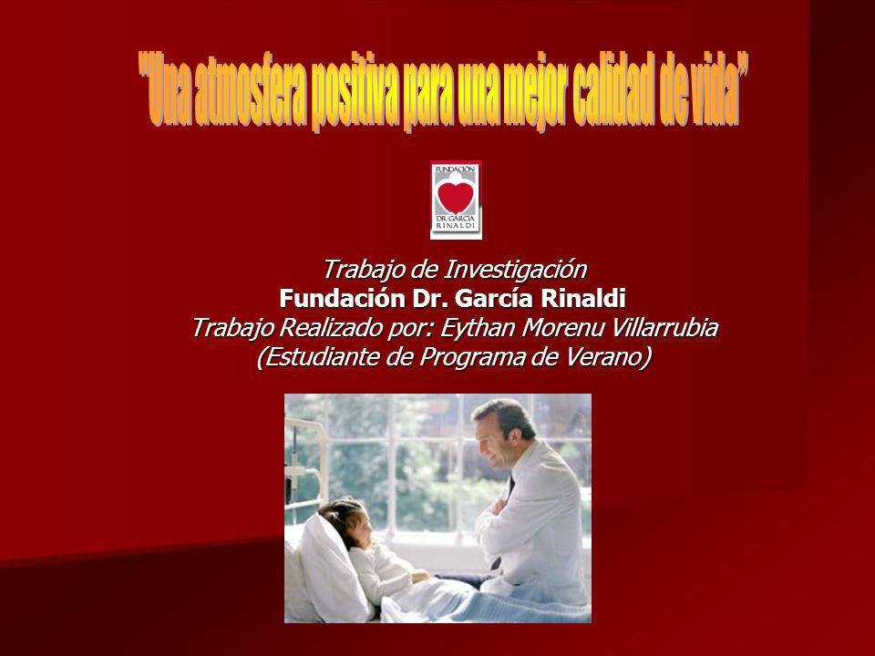 Trabajo de Investigación Fundación Dr. García Rinaldi Trabajo Realizado por: Eythan Morenu Villarrubia (Estudiante de Programa de Verano)