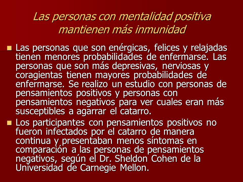 Las personas con mentalidad positiva mantienen más inmunidad Las personas que son enérgicas, felices y relajadas tienen menores probabilidades de enfe