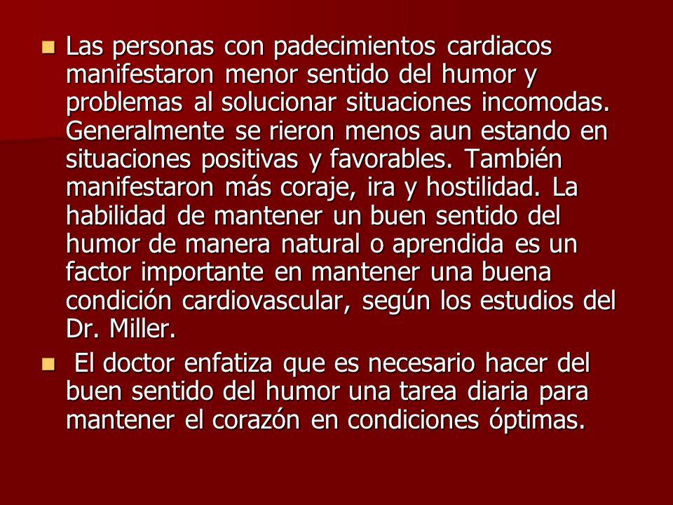 Las personas con padecimientos cardiacos manifestaron menor sentido del humor y problemas al solucionar situaciones incomodas. Generalmente se rieron