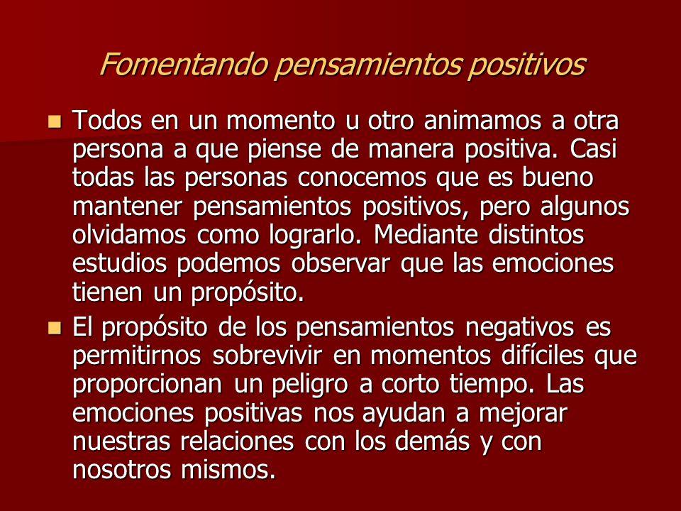 Fomentando pensamientos positivos Todos en un momento u otro animamos a otra persona a que piense de manera positiva. Casi todas las personas conocemo