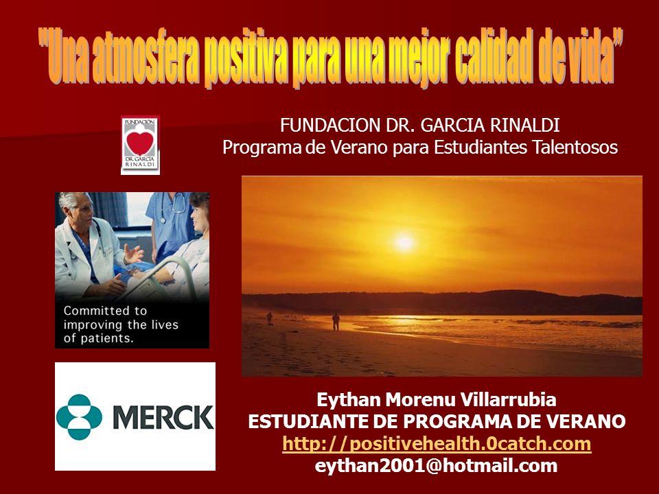 Eythan Morenu Villarrubia ESTUDIANTE DE PROGRAMA DE VERANO http://positivehealth.0catch.com eythan2001@hotmail.com FUNDACION DR. GARCIA RINALDI Progra