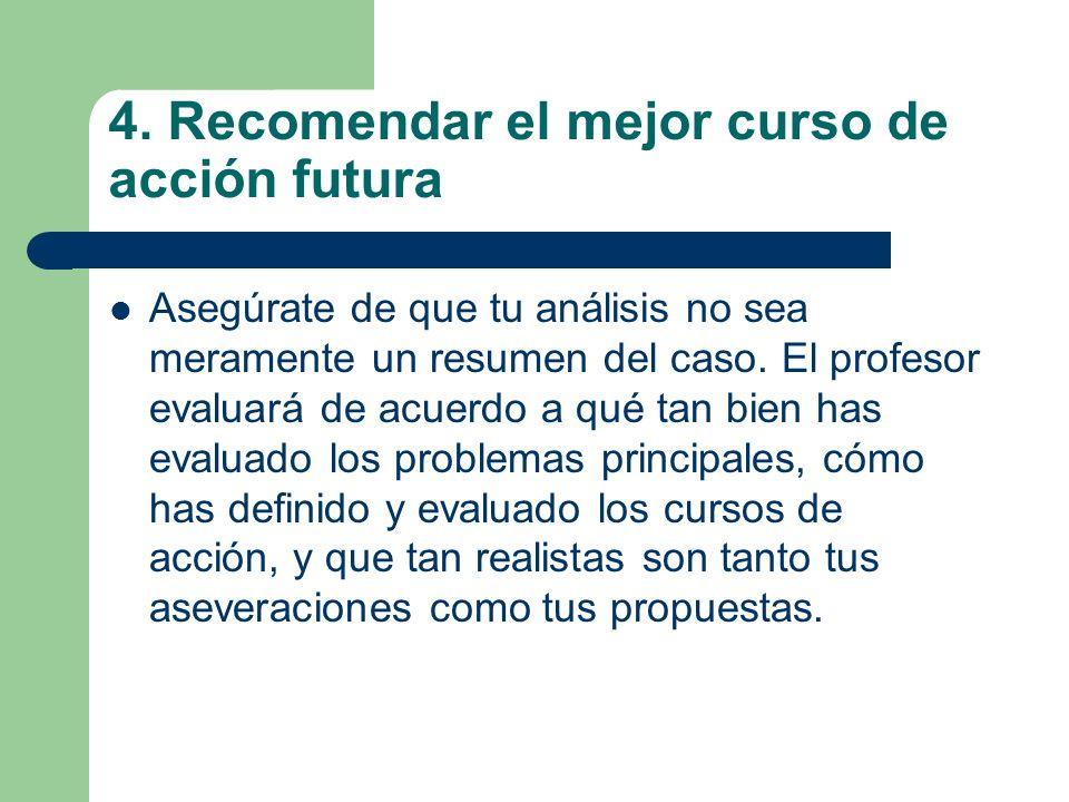 4. Recomendar el mejor curso de acción futura Asegúrate de que tu análisis no sea meramente un resumen del caso. El profesor evaluará de acuerdo a qué