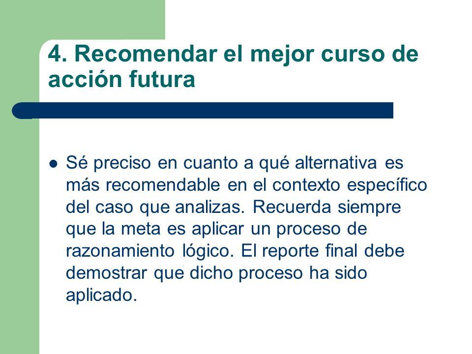 4. Recomendar el mejor curso de acción futura Sé preciso en cuanto a qué alternativa es más recomendable en el contexto específico del caso que analiz