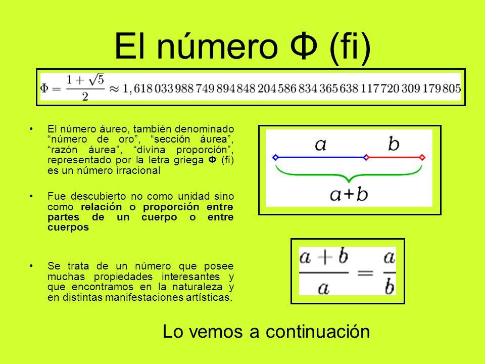 El número Φ (fi) El número áureo, también denominado número de oro, sección áurea, razón áurea, divina proporción, representado por la letra griega Φ