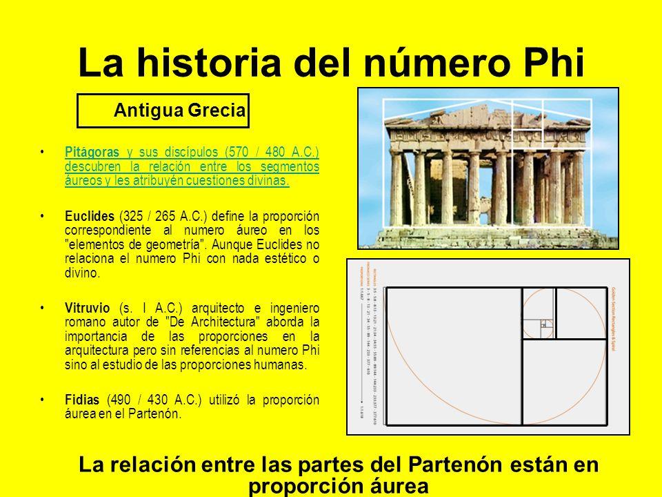 La historia del número Phi Antigua Grecia Pitágoras y sus discípulos (570 / 480 A.C.) descubren la relación entre los segmentos áureos y les atribuyén