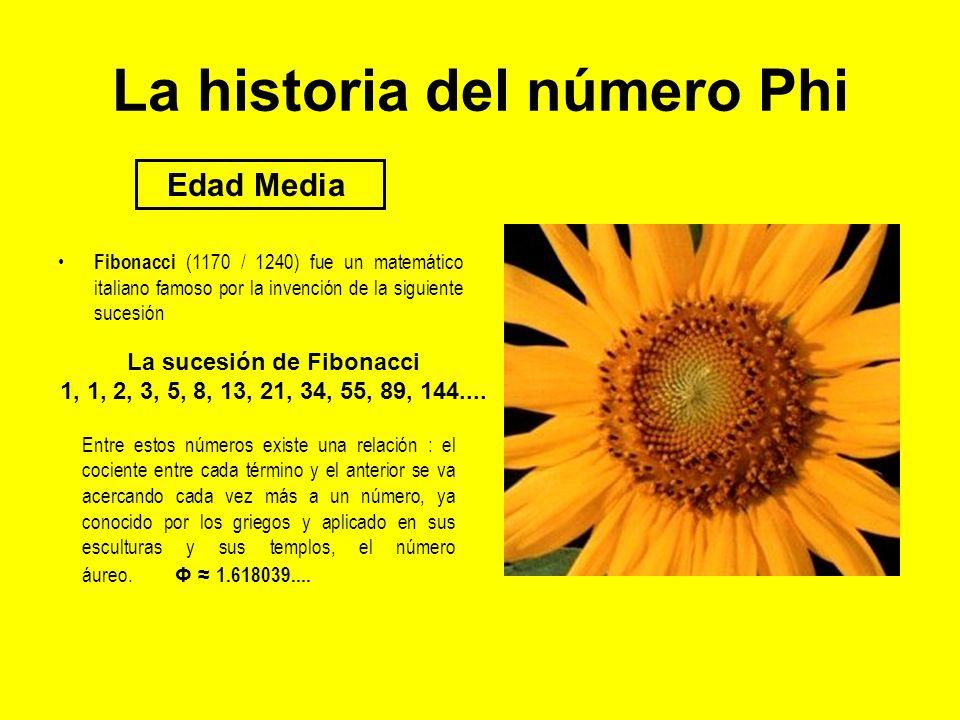 La historia del número Phi Fibonacci (1170 / 1240) fue un matemático italiano famoso por la invención de la siguiente sucesión Edad Media La sucesión
