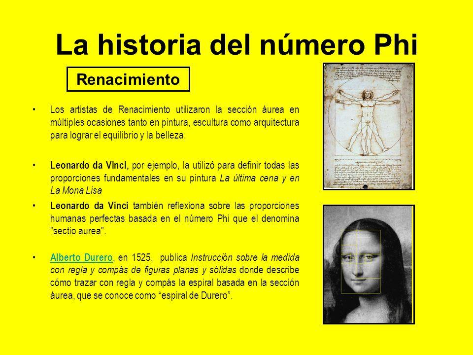 La historia del número Phi Los artistas de Renacimiento utilizaron la sección áurea en múltiples ocasiones tanto en pintura, escultura como arquitectu