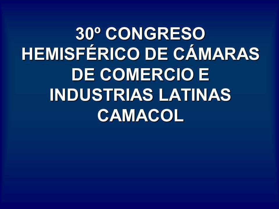 30º CONGRESO HEMISFÉRICO DE CÁMARAS DE COMERCIO E INDUSTRIAS LATINAS CAMACOL